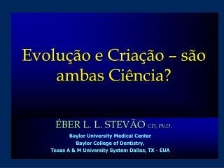 Evolução  e  Criação  –  são ambas Ciência ?