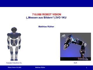 """710.088 ROBOT VISION (""""Messen aus Bildern"""") 2VO 1KU Matthias Rüther"""