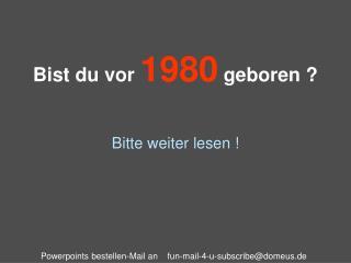 Bist du vor  1980  geboren ?