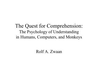 The Quest for Comprehension: The Psychology of Understanding  in Humans, Computers, and Monkeys