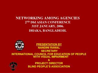NETWORKING AMONG AGENCIES  2 ND  DbI ASIAN CONFERENCE 31ST JANUARY, 2006. DHAKA, BANGLADESH .