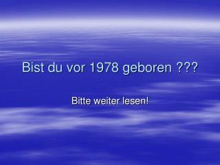 Bist du vor 1978 geboren ???