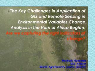 Meshack Nyabenge GIS Analyst World Agroforestry Centre (ICRAF)