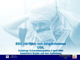 BSC vid Hjärt- och lungdivisionen USiL Huddinge Universitetssjukhus 4 april 2003
