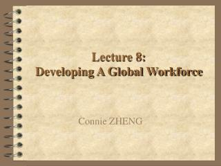 Lecture 8:  Developing A Global Workforce