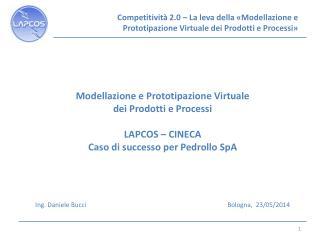 Modellazione e Prototipazione Virtuale  dei Prodotti e Processi LAPCOS – CINECA