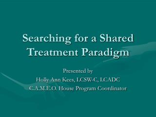Searching for a Shared Treatment Paradigm