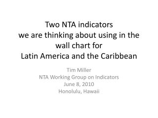 Tim Miller NTA Working Group on Indicators June 8, 2010 Honolulu, Hawaii