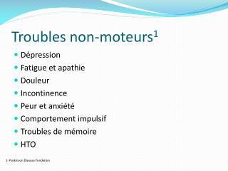 Troubles non-moteurs 1