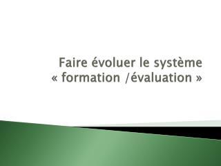 Faire évoluer le système «formation /évaluation»