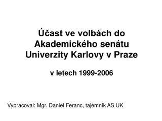 Účast ve volbách do  Akademického senátu  Univerzity Karlovy v Praze v letech 1999-2006