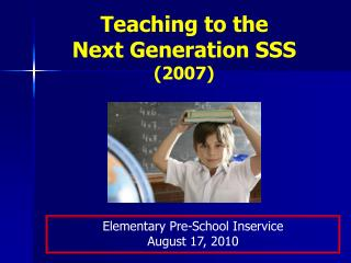 Teaching to the  Next Generation SSS 2007