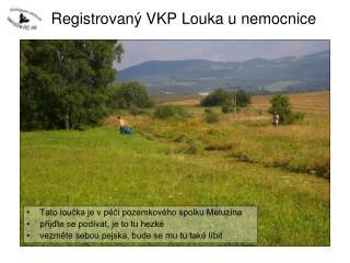 Registrovaný VKP Louka u nemocnice
