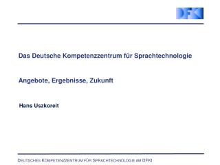 Das Deutsche Kompetenzzentrum für Sprachtechnologie Angebote, Ergebnisse, Zukunft