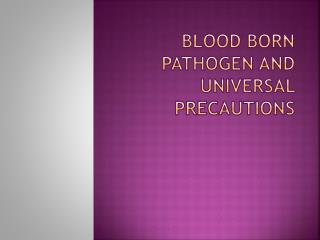 Blood Born pathogen and Universal precautions
