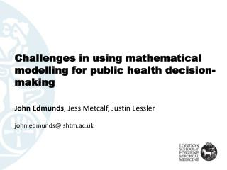 Challenges in using mathematical  modelling  for public health decision-making