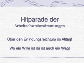 Hitparade der Arbeitschutzbestimmungen Über den Erfindungsreichtum im Alltag!