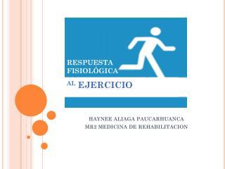 HAYNEE ALIAGA PAUCARHUANCA  MR2 MEDICINA DE REHABILITACION