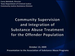 Community Supervision  and Integration of  Substance Abuse Treatment  for the Offender Population