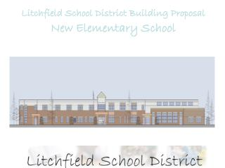 Litchfield School District Building Proposal New Elementary School