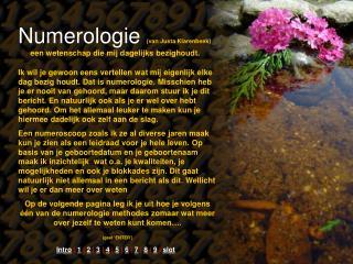Numerologie (van Justa Klarenbeek) een wetenschap die mij dagelijks bezighoudt.