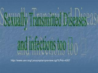 Sexually Transmitted Diseases and infections too 