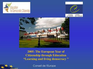 "2005: The European Year of Citizenship through Education "" Learning and living democracy  """