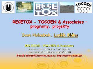 RECETOX - TOCOEN  &  Associates  –  programy, projekty Ivan Holoubek,  Luděk Bláha