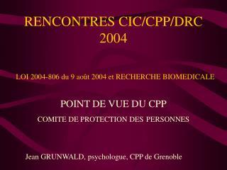 RENCONTRES CIC/CPP/DRC 2004