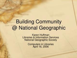 Building Community  @ National Geographic