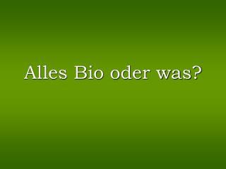 Alles Bio oder was?