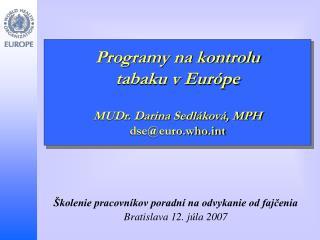 Programy na kontrolu  tabaku v Európe MUDr. Darina Sedláková, MPH dse@euro.whot