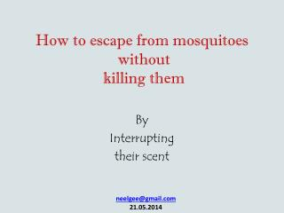 How to escape from mosquitoes  without  killing them