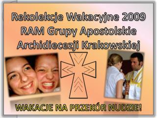 Rekolekcje Wakacyjne 2009 RAM Grupy Apostolskie Archidiecezji Krakowskiej