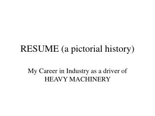 RESUME (a pictorial history)