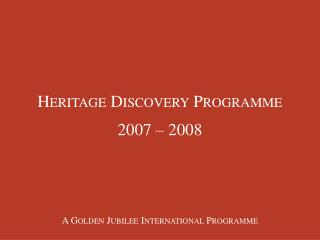 Heritage Discovery  Programme 2007 – 2008