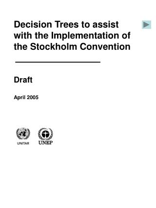 Decision Trees to assist  with the Implementation of the Stockholm Convention Draft  April 2005
