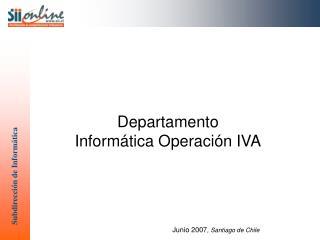 Departamento  Inform tica Operaci n IVA        Junio 2007, Santiago de Chile