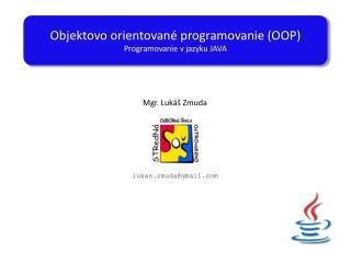 Objektovo orientované programovanie (OOP) Programovanie v jazyku JAVA