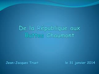 De la  R épublique aux  Buttes  Chaumont