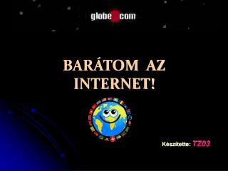 BARÁTOM  AZ  INTERNET!