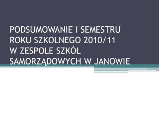 PODSUMOWANIE I SEMESTRU  ROKU SZKOLNEGO 2010/11  W ZESPOLE SZKÓŁ SAMORZĄDOWYCH W JANOWIE