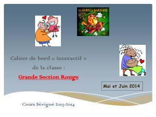Cahier de bord «interactif»  de la classe :  Grande Section Rouge Cours Sévigné 2013-2014
