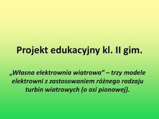 Projekt edukacyjny kl. II gim.