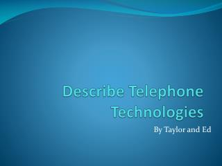 Describe Telephone Technologies