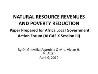 NATURAL RESOURCE REVENUES AND POVERTY REDUCTION  Paper Prepared for Africa Local Government Action Forum ALGAF X Session