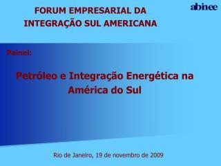 Painel: Petróleo e Integração Energética na  América do Sul