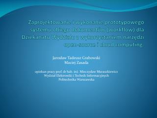 Jarosław Tadeusz Grabowski Maciej Zasada opiekun pracy prof. dr hab. inż. Mieczysław Muraszkiewicz