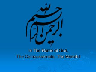 In The Name of God, The Compassionate, The Merciful