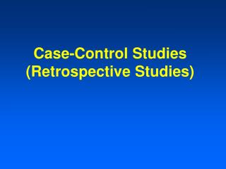 Case-Control Studies Retrospective Studies